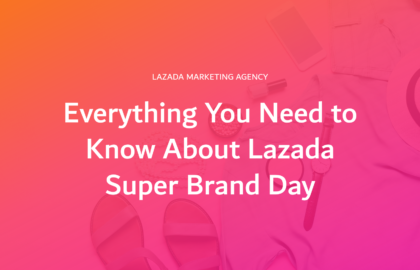 Lazada Campaign - Everything You Need to Know About Super Brand Day
